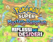 Una fantastica avventura ti attende in Pokémon Super Mystery Dungeon: I Riflessi dei Desideri!