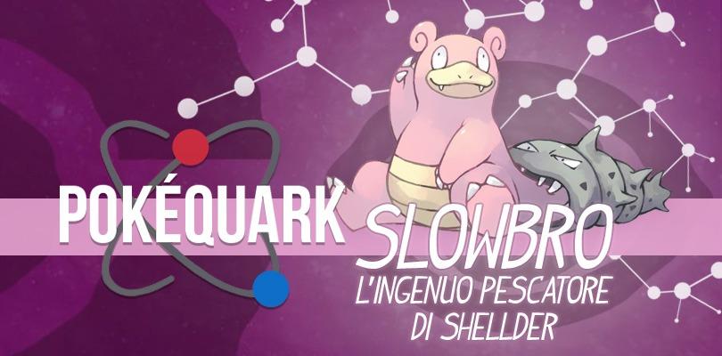 PokéQuark: Slowbro, l'ingenuo pescatore di Shellder