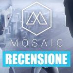 Mosaic Recensione