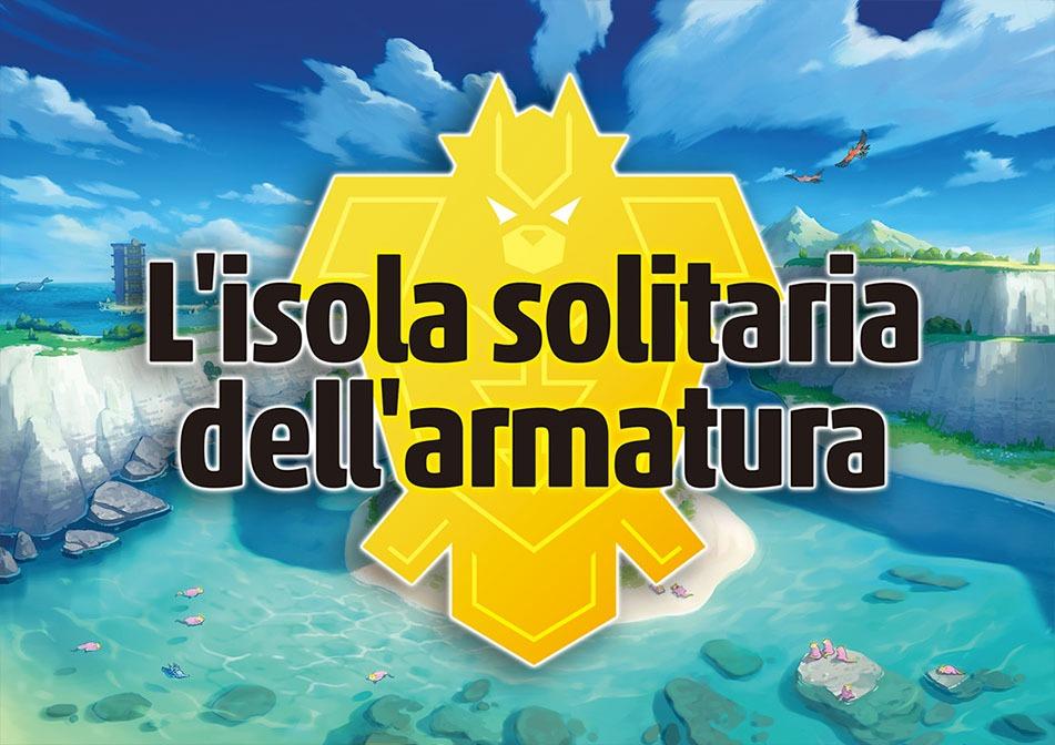 l'isola solitaria dell'armatura - rumor DLC Pokémon Spada e Scudo
