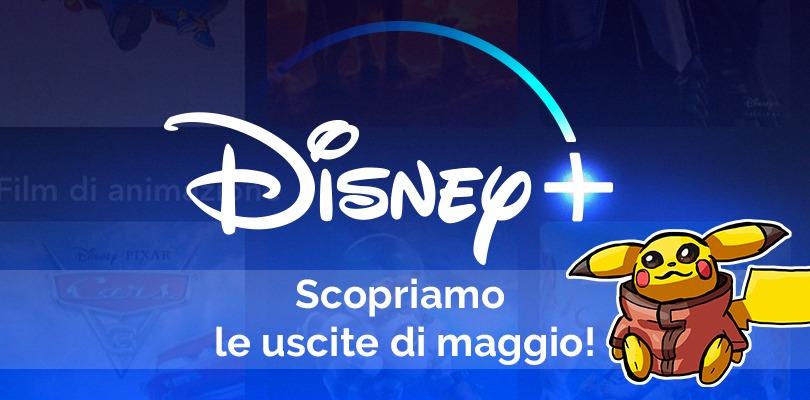 Tante novità in arrivo a maggio su Disney+